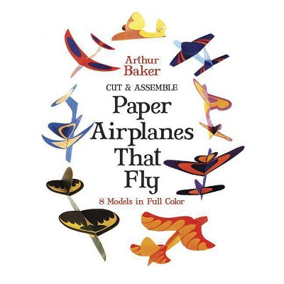Cut & Assemble Paper Airplanes That Fly - (Models & Toys) by  Arthur Baker (Paperback)