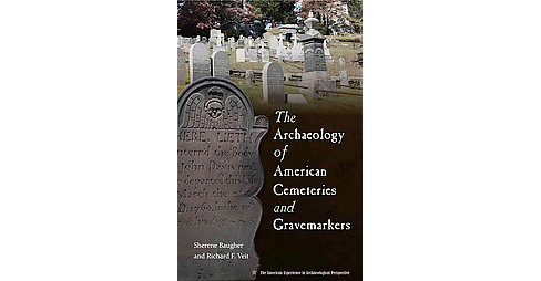 Archaeology of American Cemeteries and Gravemarkers (Reprint) (Paperback) (Sherene Baugher & Richard F. - image 1 of 1