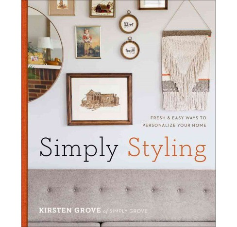 Simply Styling : Fresh & Easy Ways to Personalize Your Home (Hardcover) (Kirsten Grove) - image 1 of 1