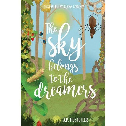 The Sky Belongs to the Dreamers - by  J P Hostetler (Paperback) - image 1 of 1