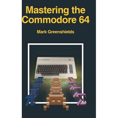 Mastering the Commodore 64 - by  Mark Greenshields (Hardcover)