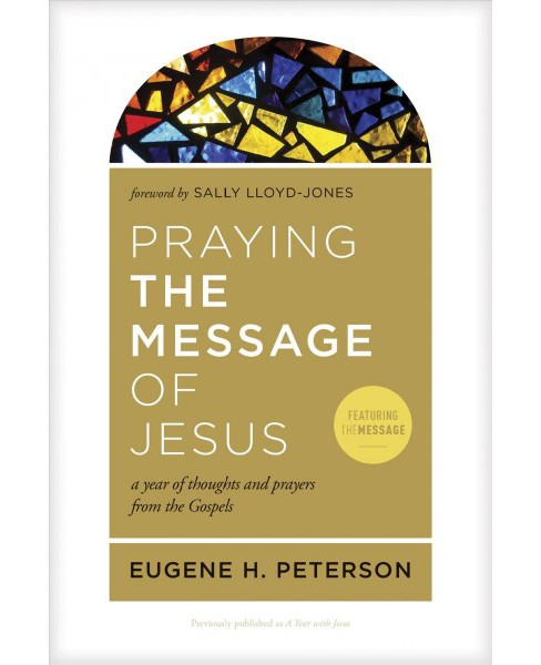 Praying the Message of Jesus : A Year of Thoughts and Prayers from the Gospels (Paperback) (Eugene H. - image 1 of 1