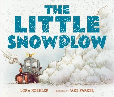Little Snowplow - by Lora Koehler (Hardcover)