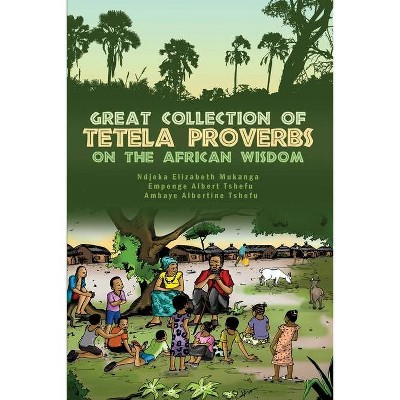 Great Collection of Tetela Proverbs on the African Wisdom - by  Ambaye Albertine Tshefu & Ndjeka Elizabeth Mukanga & Empenge Albert Tshefu