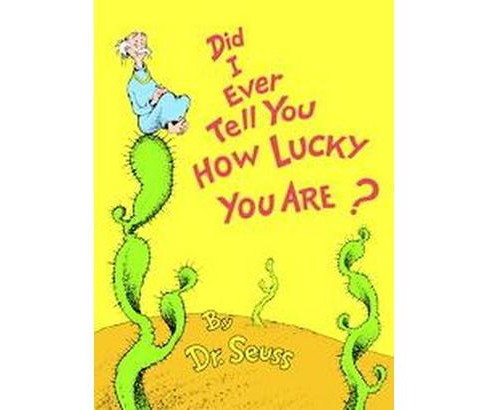 Did I Ever Tell You How Lucky You Are? (Hardcover) (Dr. Seuss) - image 1 of 1