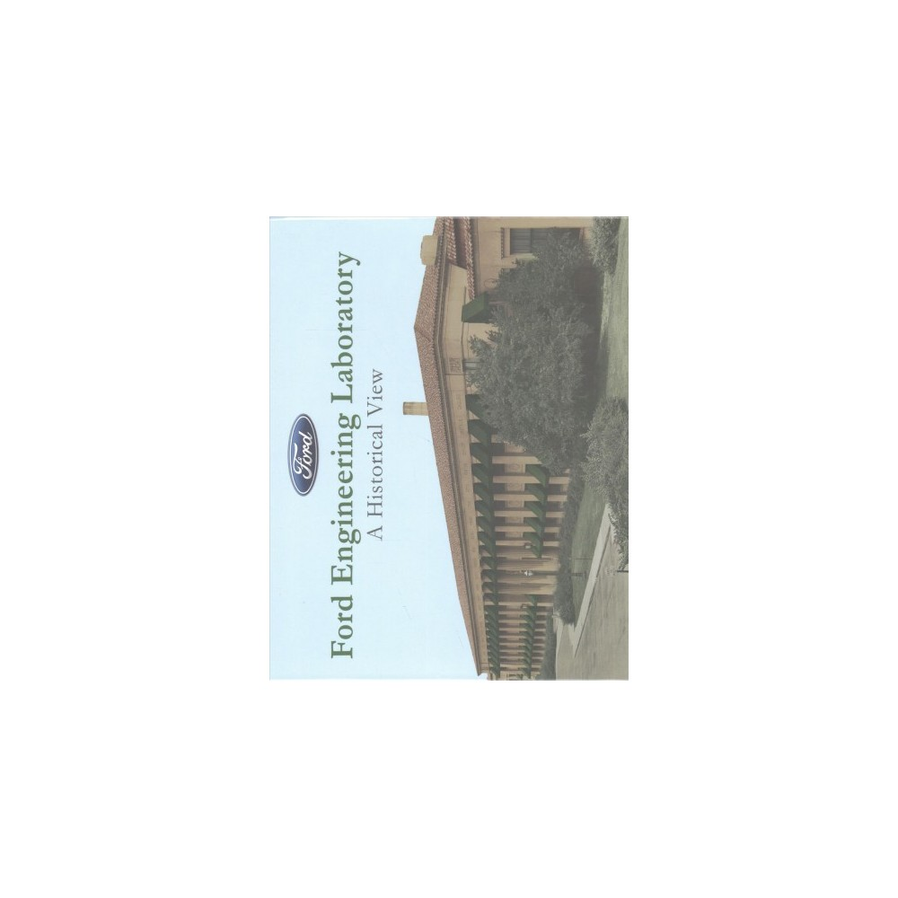 Ford Engineering Laboratory : A Historical View (Hardcover) (Beth Ann Dalrymple)
