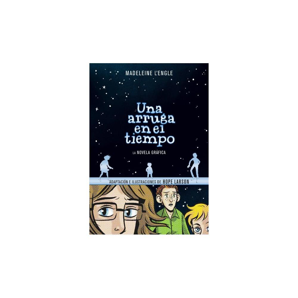 Una arruga en el tiempo/ A Wrinkle in Time : Novela grafica / The Graphic Novel - (Paperback)
