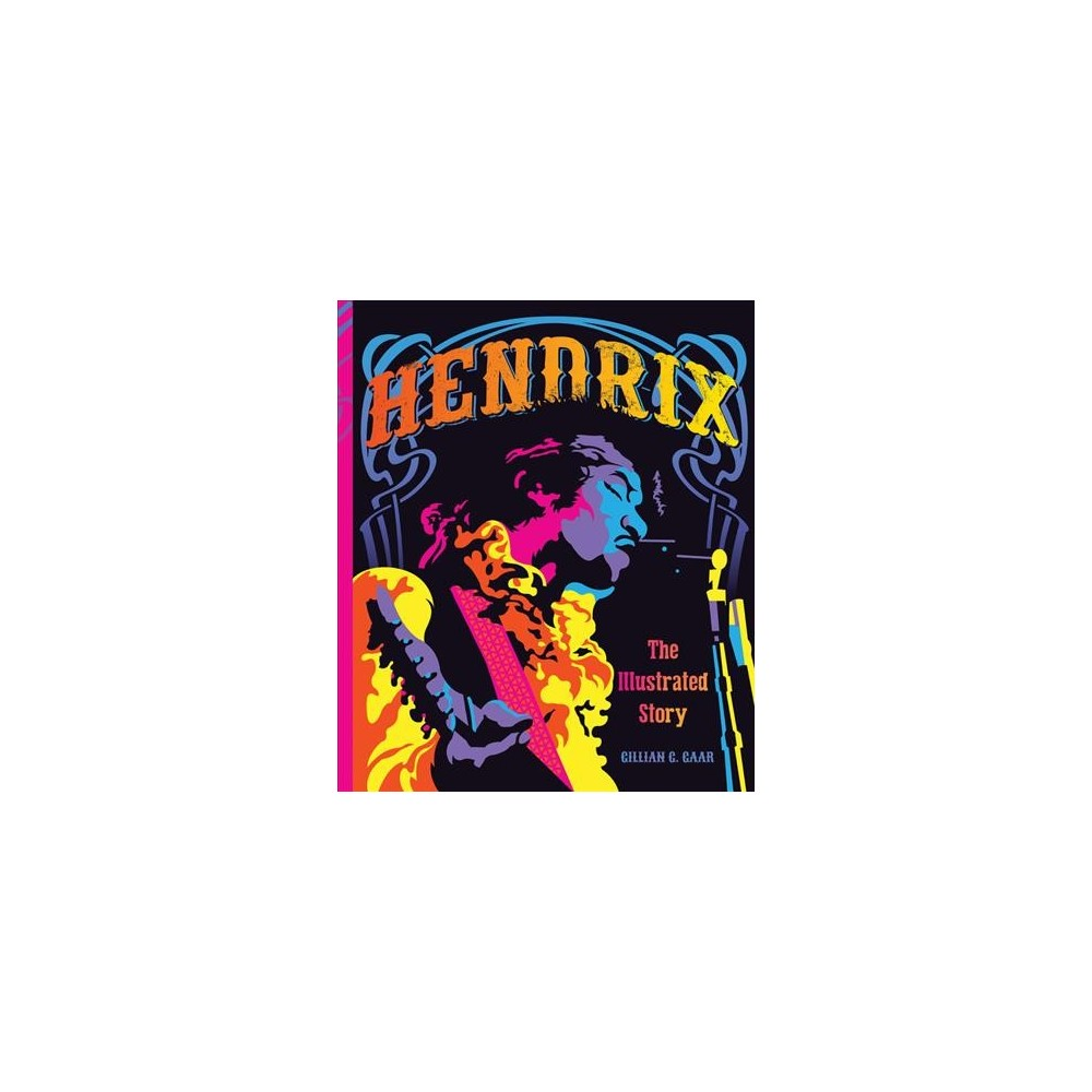 Hendrix : The Illustrated Story - by Gillian G. Gaar (Hardcover)