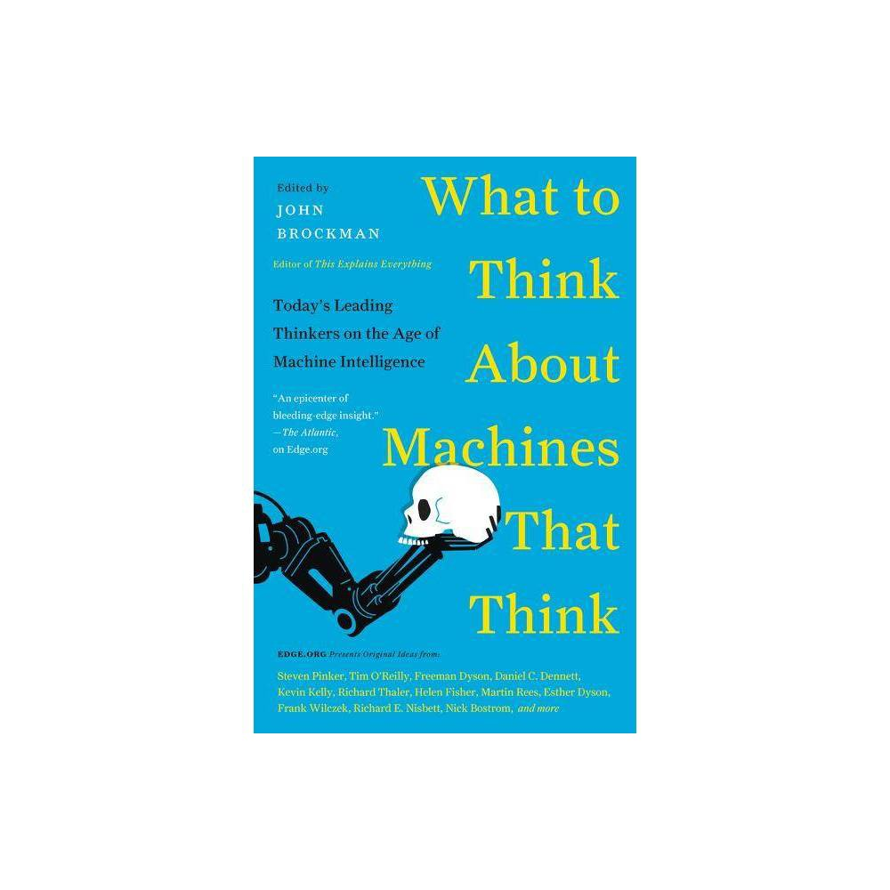 What to Think about Machines That Think - (Edge Question) by John Brockman (Paperback) Buy