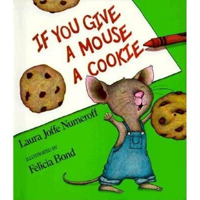 If You Give a Mouse a Cookie - (If You Give...)by Laura Joffe Numeroff (Hardcover)