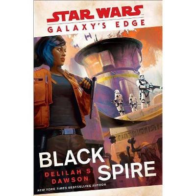Galaxy's Edge: Black Spire - (Star Wars) by Delilah S. Dawson (Hardcover)