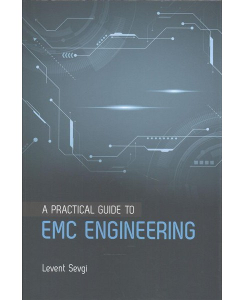 Practical Guide to Emc Engineering (Hardcover) (Levent Sevgi) - image 1 of 1