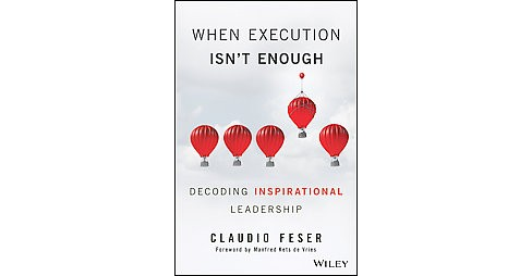 When Execution Isn't Enough : Decoding Inspirational Leadership (Hardcover) (Claudio Feser) - image 1 of 1