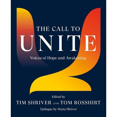 The Call to Unite - by  Tim Shriver & Tom Rosshirt (Hardcover)