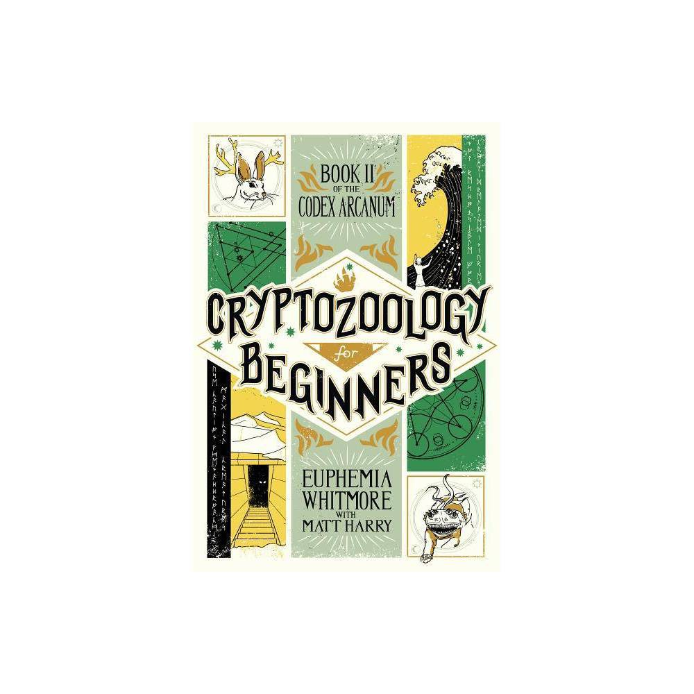 Cryptozoology for Beginners - (Codex Arcanum) by Matt Harry (Paperback) Praise for Sorcery for Beginners  A clever, often hilarious adventure.  --Booklist  If you're looking for someone who's got the spell-books covered, you might want to turn to fiction: Matt Harry's Sorcery for Beginners... a fun getaway for any age.  --BuzzFeed  For the Harry Potter and other high fantasy magical realism fans this is a great title.  --VOYA Magazine  The book's inventive format incorporates spellbook elements, including engraving-style illustrations, droll sidebars, and spell instructions... it's a charming package and a drily funny adventure.  --Publishers Weekly  Matt Harry has a knack for taking what's already a fun concept (of his very own creation) and making it even more fun throughout. Sorcery for Beginners makes me wish I had this book when I was Owen Macready's age. The story casts a spell of its own.  --Mike Rich, author of Skavenger's Hunt, screenwriter of The Rookie, Radio, and Finding Forrester  Wonderfully hilarious, delightful, and charming.  --Paula Yoo, author of Good Enough  Fun premise that sorcery can be taught in a 'For Dummies'-type format. Clever and intriguing.  --Helena Echlin and Malena Watrous, authors of Sparked