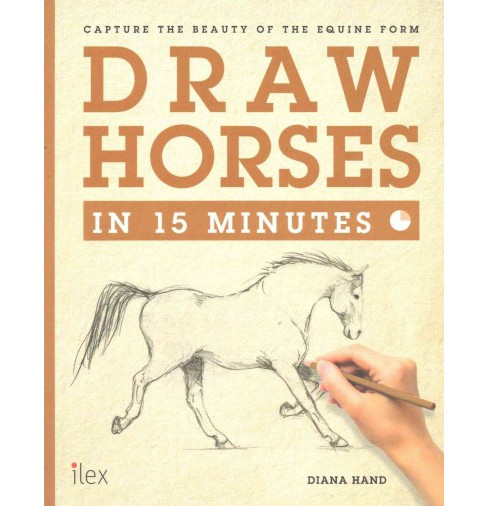 Draw Horses in 15 Minutes : Capture the Beauty of the Equine Form (Paperback) (Diana Hand) - image 1 of 1