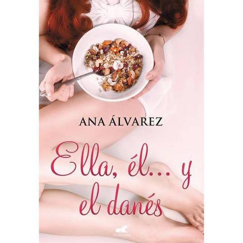 Ella, Él Y El Danés / Her, Him, and the Dane - by  Ana Alvarez (Paperback) - image 1 of 1