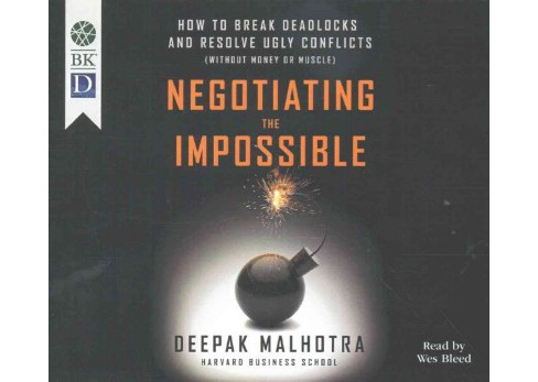 Negotiating the Impossible : How to Break Deadlocks and Resolve Ugly Conflicts - Without Money or Muscle - image 1 of 1