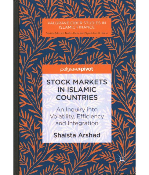 Stock Markets in Islamic Countries : An Inquiry into Volatility, Efficiency and Integration (Hardcover) - image 1 of 1