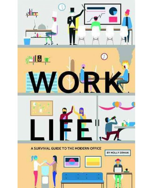Work Life : A Survival Guide to the Modern Office (Hardcover) (Molly Erman) - image 1 of 1
