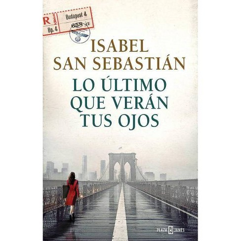 Lo �ltimo Que Ver�n Tus Ojos / The Last Thing You Will See - by  Isabel San Sebastian (Hardcover) - image 1 of 1