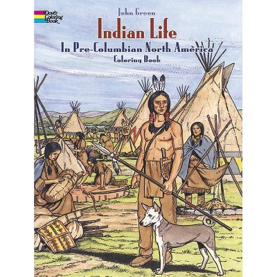 Indian Life in Pre-Columbian North America Coloring Book - (Dover History Coloring Book) by  John Green & Text By Stanley Appelbaum (Paperback)