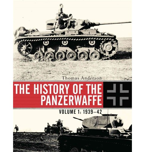 History of the Panzerwaffe : 1939-43 (Hardcover) (Thomas Anderson) - image 1 of 1