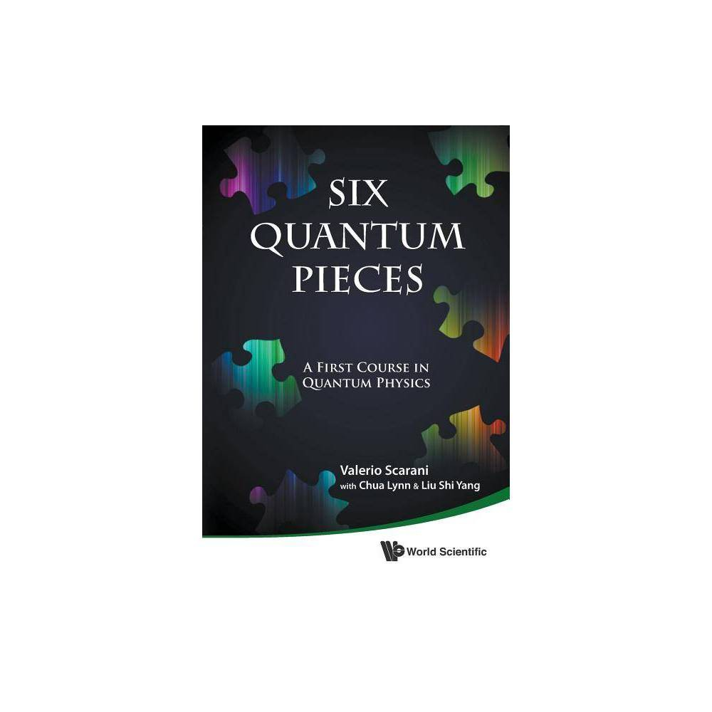 Six Quantum Pieces A First Course In Quantum Physics By Valerio Scarani Lynn Chua Shi Yang Liu Paperback