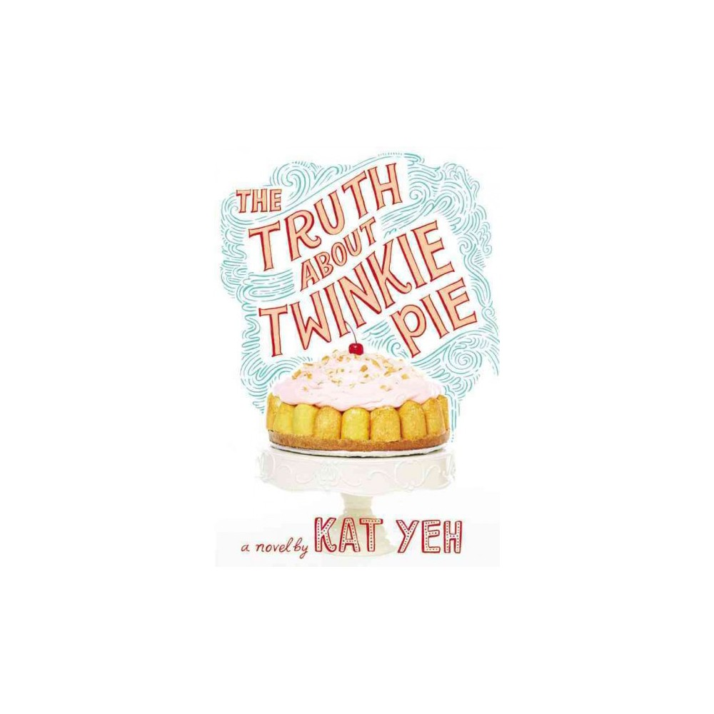 Truth About Twinkie Pie (Reprint) (Paperback) (Kat Yeh)