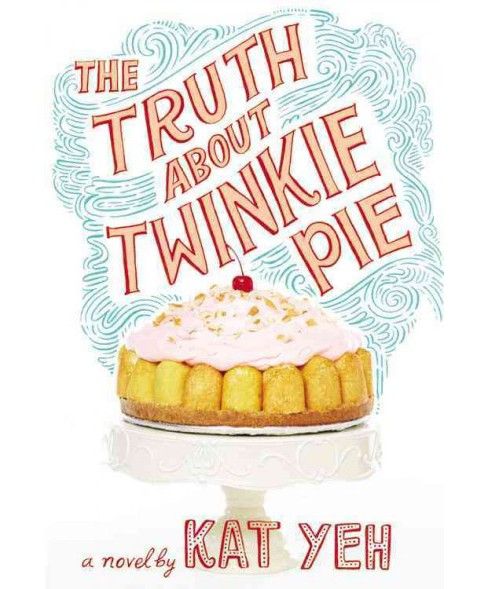 Truth About Twinkie Pie (Reprint) (Paperback) (Kat Yeh) - image 1 of 1