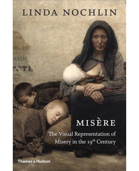 Misère : The Visual Representation of Misery in the 19th Century -  ILL by Linda Nochlin (Hardcover) - image 1 of 1