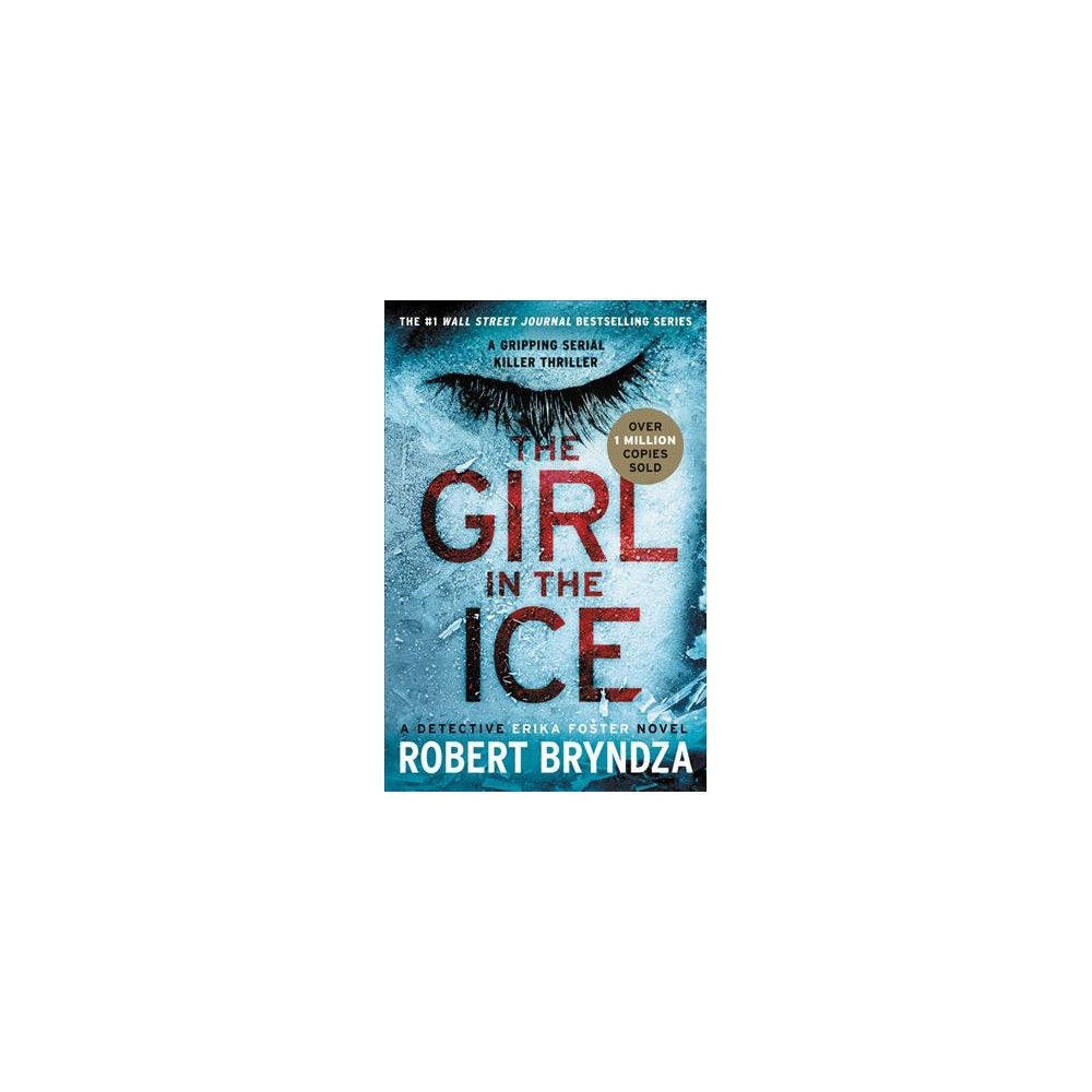 Girl in the Ice - (Detective Erika Foster) by Robert Bryndza (Paperback)