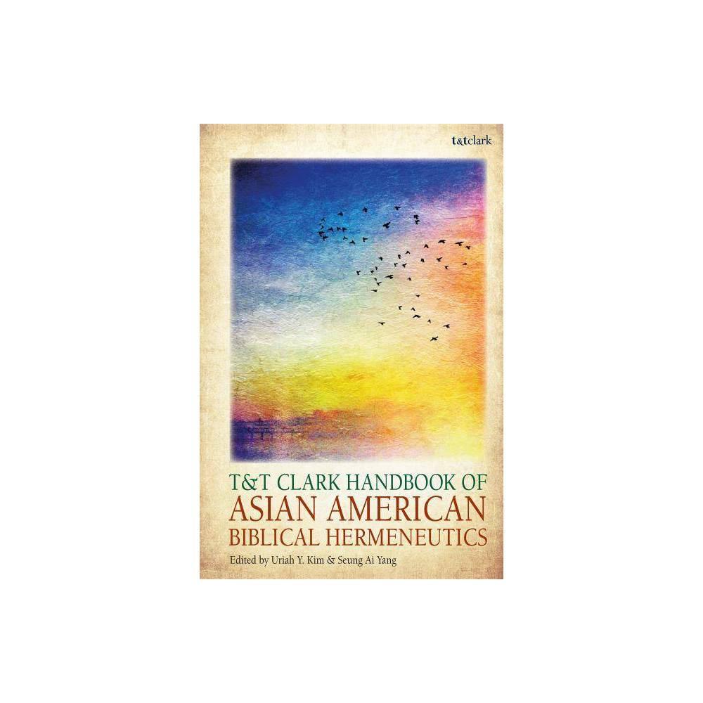 T&t Clark Handbook of Asian American Biblical Hermeneutics - (T&t Clark Handbooks) (Hardcover)