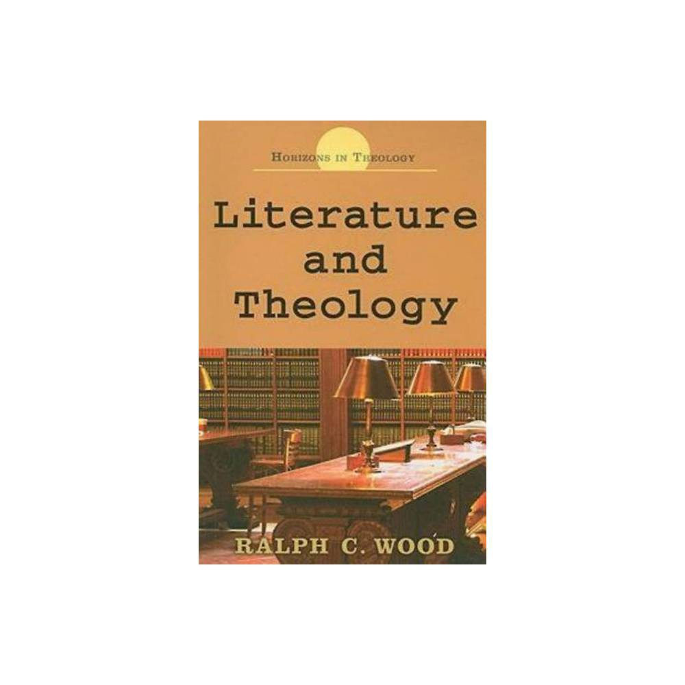 Literature And Theology Horizons In Theology By Ralph C Wood Paperback