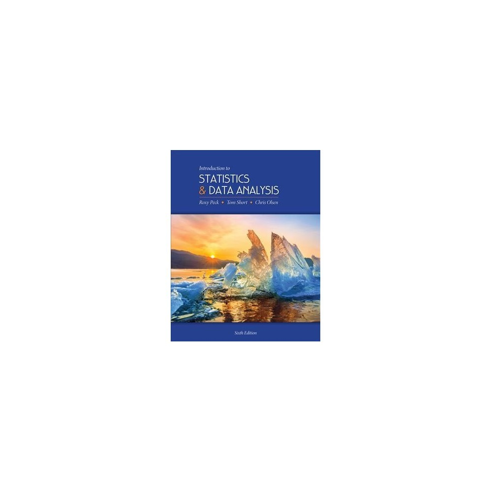 Introduction to Statistics and Data Analysis - 6 by Roxy Peck & Tom Short & Chris Olsen (Hardcover)