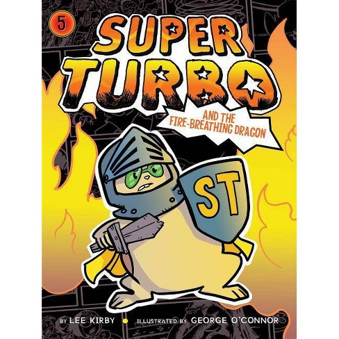 Super Turbo and the Fire-Breathing Dragon - by  Lee Kirby (Hardcover) - image 1 of 1