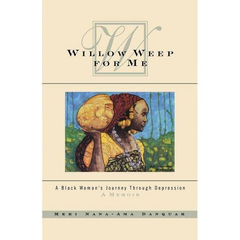 Willow Weep for Me - by  Meri Nana Danquah (Paperback) - image 1 of 1