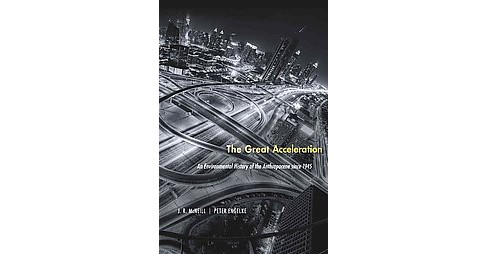 Great Acceleration : An Environmental History of the Anthropocene since 1945 (Paperback) (J. R. McNeill - image 1 of 1