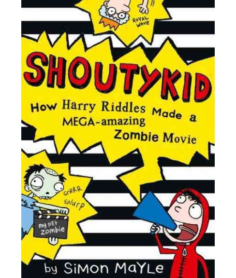 Shoutykid How Harry Riddles Made a Mega-Amazing Zombie Movie (Paperback) (Simon Mayle) - image 1 of 1