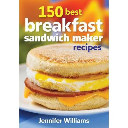 150 Best Breakfast Sandwich Maker Recipes - by  Jennifer Williams (Paperback) - image 1 of 1