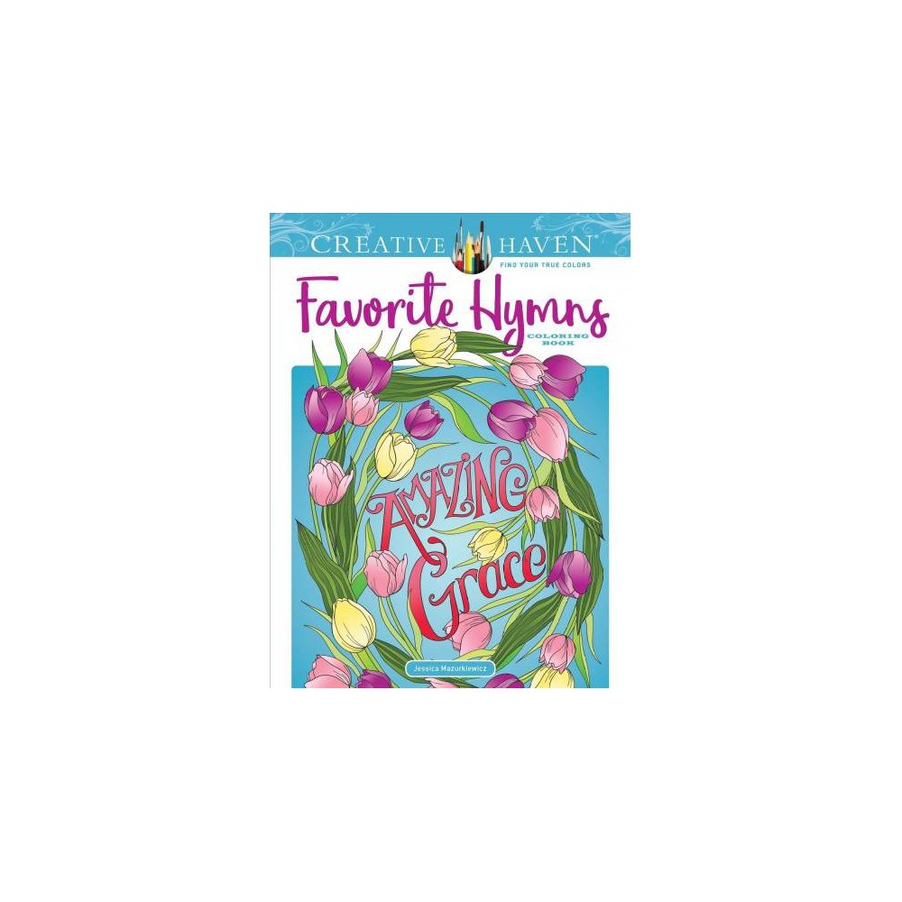 Creative Haven Favorite Hymns Coloring Book - by Jessica Mazurkiewicz (Paperback)