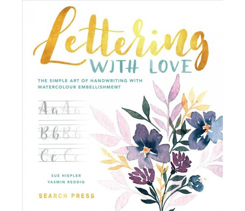 Lettering With Love : The Simple Art of Handwriting With Watercolour Embellishment -  (Hardcover) - image 1 of 1