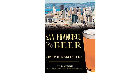 San Francisco Beer : A History of Brewing by the Bay (Paperback) (Bill Yenne) - image 1 of 1