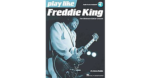 Play Like Freddie King : The Ultimate Guitar Lesson (Paperback) (Dave Rubin) - image 1 of 1