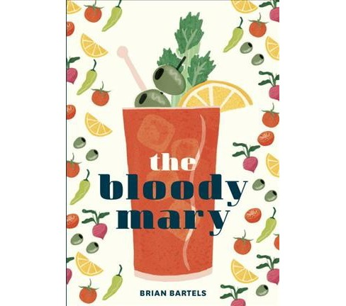 Bloody Mary : The Lore and Legend of a Cocktail Classic, with Recipes for Brunch and Beyond (Hardcover) - image 1 of 1