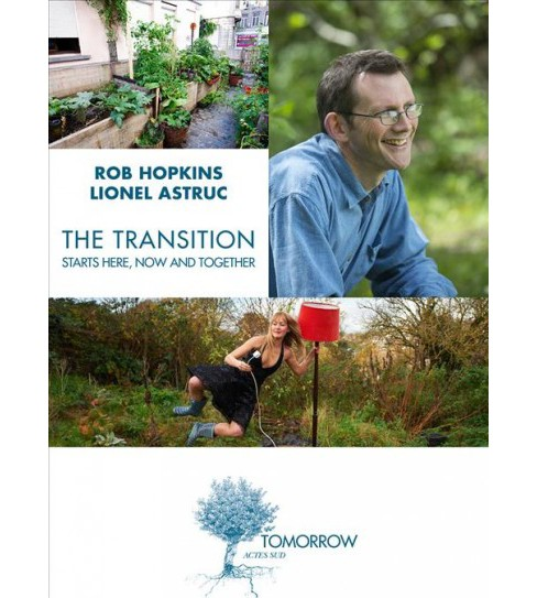 Transition Starts Here, Now and Together : Interviews -  by Rob Hopkins & Lionel Astruc (Paperback) - image 1 of 1