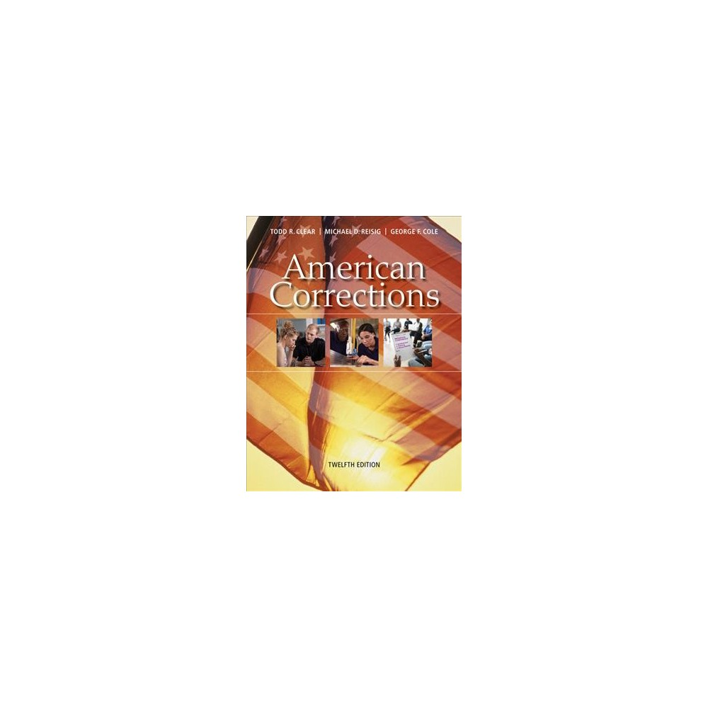 American Corrections - by Todd R. Clear & Michael D. Reisig & George F. Cole (Paperback)