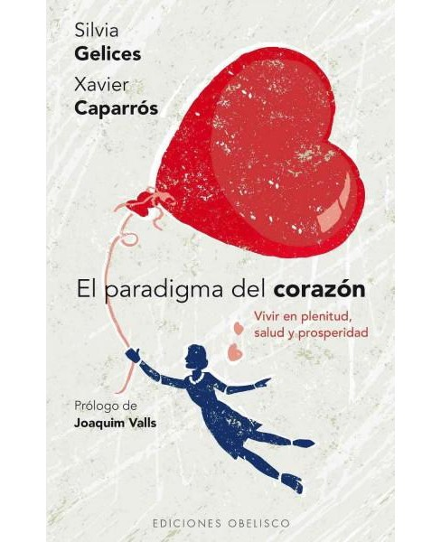 El paradigma del corazon / Paradigm of the Heart : Vivir En Plenitud, Salud Y Prosperidad (Paperback) - image 1 of 1