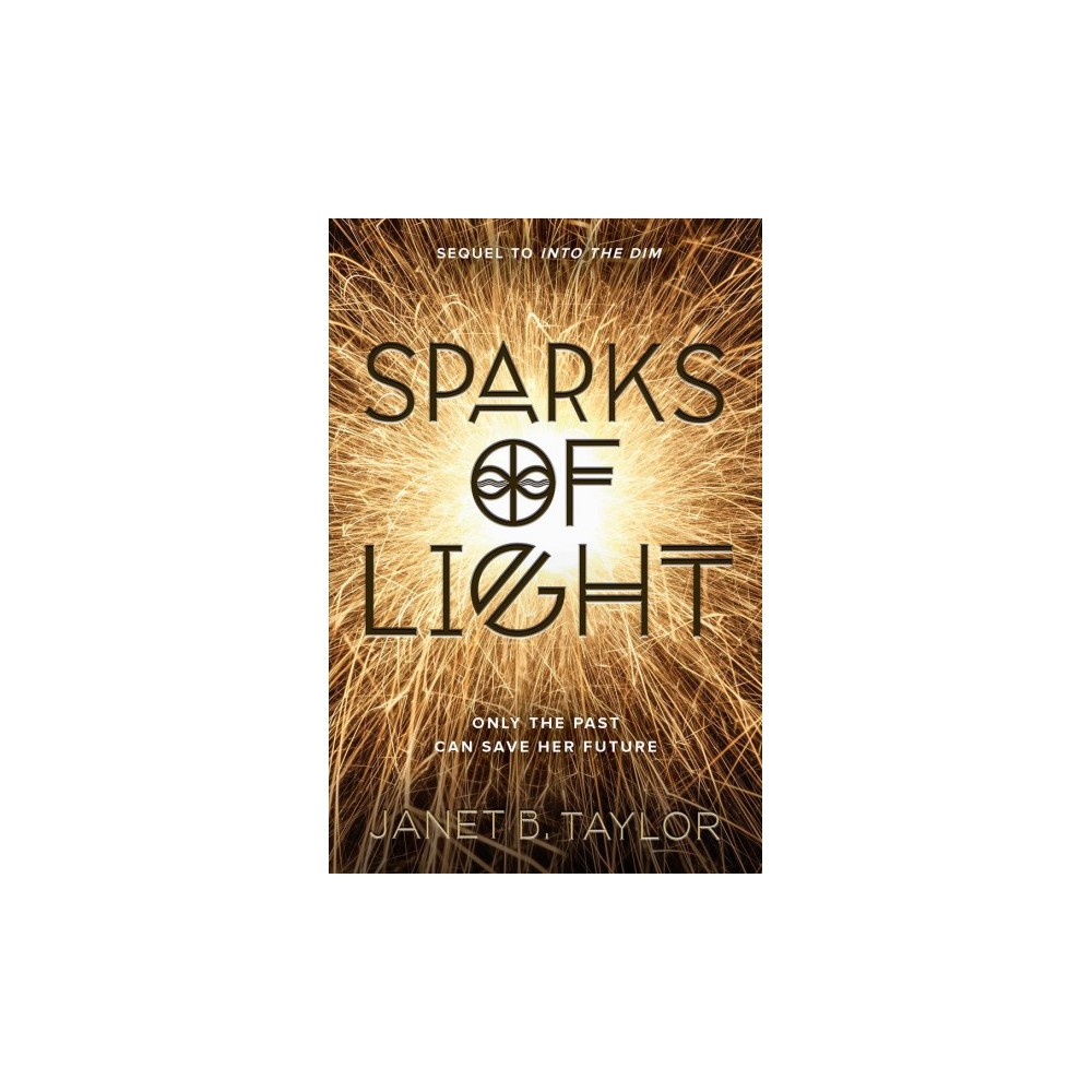 Sparks of Light - by Janet B. Taylor (Hardcover)