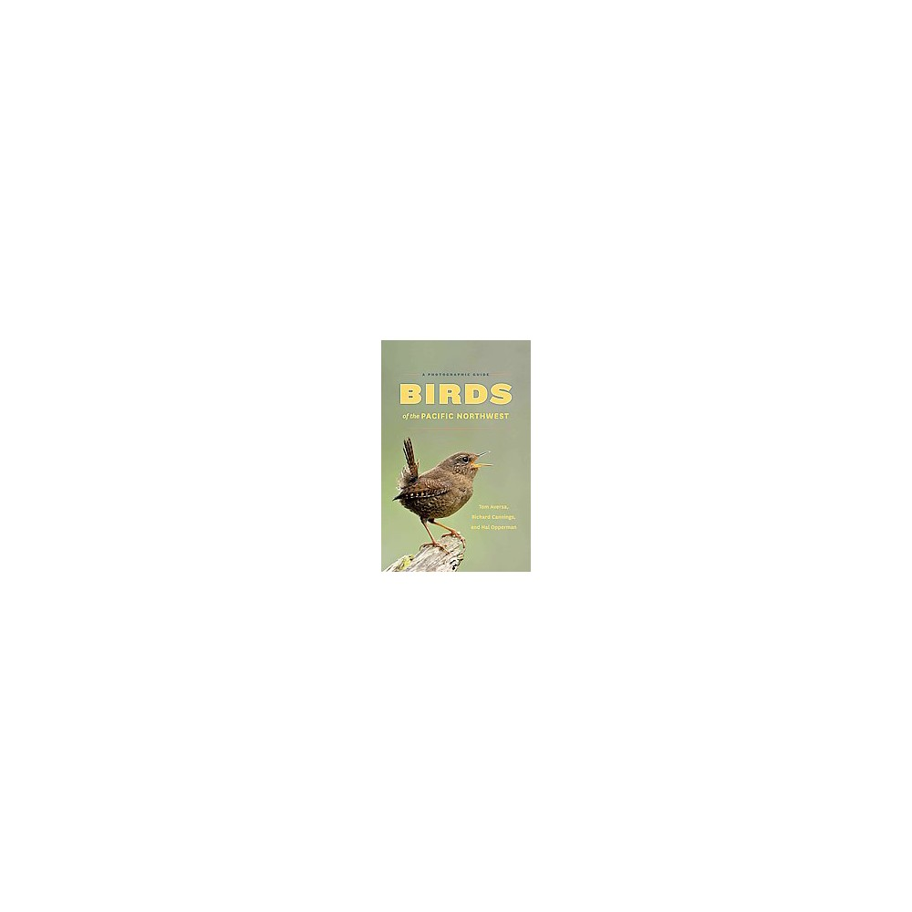 Birds of the Pacific Northwest : A Photographic Guide (Paperback) (Tom Aversa & Richard Cannings & Hal